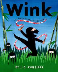 Wink: The Ninja Who Wanted to Be Noticed: Phillipps, J.C. ...