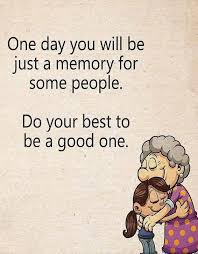 one day you ll be just a memory best quotes of all time stylezco