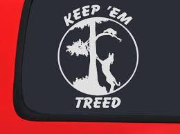 Keep Em Treed Coon Hunting Racoon Window Decal Hound Dog Sticker Kristen F Georgetz