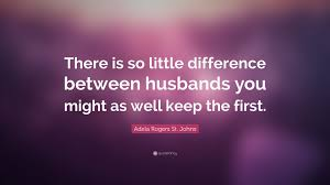 """Adela Rogers St. Johns Quote: """"There is so little difference between  husbands you might as well keep the first."""" (7 wallpapers) - Quotefancy"""
