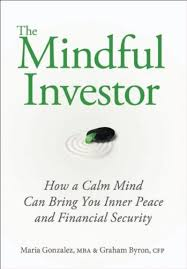 Amazon.com: The Mindful Investor: How a Calm Mind Can Bring You Inner Peace  and Financial Security eBook: Gonzalez, Maria, Byron, Graham: Kindle Store