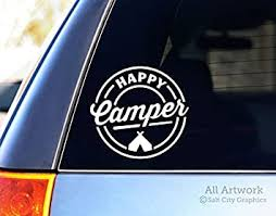 Amazon Com Salt City Graphics Happy Camper Decal Tent Camping Sticker Live In The Outdoors Experience Nature Car Window Decal Bumper Sticker 5 Inches Wide White Automotive
