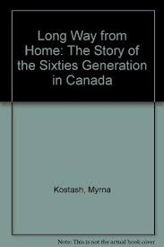 Long Way from Home: The Story of the Sixties Generation in Canada:  Amazon.ca: Kostash, Myrna: Books