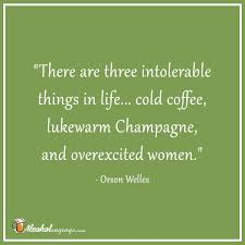 there are three intolerable things in life cold coffee lukewarm