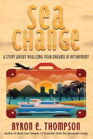 Sea Change: A Story About Realizing Your Dreams in Retirement ...