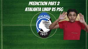Prediction part 2 atalanta lineup vs psg ucl - YouTube