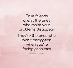 true friends understand problems are a part of life and don t