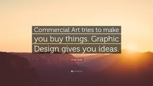 """chip kidd quote """"commercial art tries to make you buy things"""