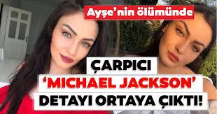 Michael Jackson | Ayşe'nin ölümüne ilişkin son dakika haberi geldi! Çarpıcı  'Michael Jackson' detayı ortaya çıktı - Ayşe Karaman