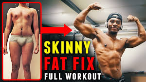 skinny fat workout routine lose fat