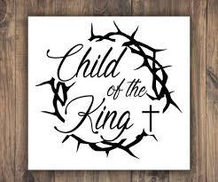 Child Of The King Vinyl Decal Jesus Car Window Sticker Jesus Etsy In 2020 Vinyl Decals Jesus Decals Car Window Stickers