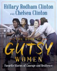 The Book of Gutsy Women: Favorite Stories of Courage and Resilience by  Hillary Rodham Clinton, Chelsea Clinton, Hardcover | Barnes & Noble®