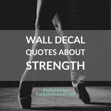 Wall Quotes On Strength See Strong Be Strong Display Them