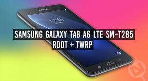 root galaxy tab a6 lte sm t285 and