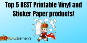Top 5 Best Printable Vinyl And Sticker Paper Products By Royal Elements Royal Elements
