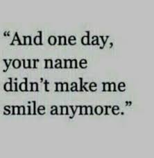 sad love quotes and one day your didn t make me smile