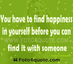 you have to happiness in yourself before you can it
