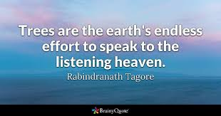 rabindranath tagore trees are the earth s endless effort
