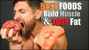 best foods to build muscle lose fat