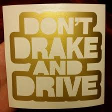 Don T Drake And Drive Inspired Vinyl Sticker Decal Etsy