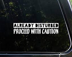 Amazon Com Already Disturbed Proceed With Caution 8 3 4 X 2 Vinyl Die Cut Decal Bumper Sticker For Windows Cars Trucks Laptops Etc Automotive