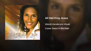 All Hail King Jesus - Wendi Henderson Wyatt   Shazam