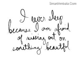 i never sleep because i am afraid of missing out on something