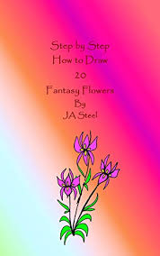 How to Draw Fantasy Flowers - Kindle edition by Steel, JA. Arts ...