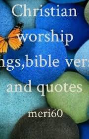 christian worship songs bible verses and quotes meri wattpad
