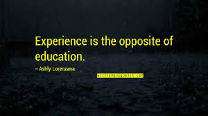 experience versus education quotes top famous quotes about