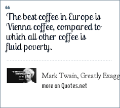 mark twain greatly exaggerated the best coffee in europe is