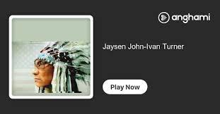 Jaysen John-Ivan Turner   Play on Anghami