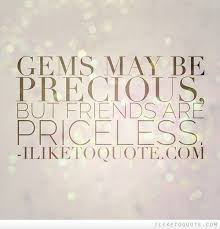 gems be precious but friends are priceless friendship
