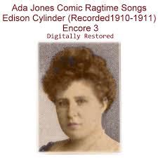 Ada Jones Comic Ragtime Songs Edison Cylinder (Recorded 1910-1911 ...