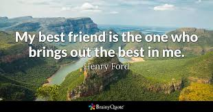 henry ford my best friend is the one who brings out the