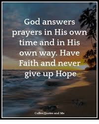 god answers prayers in his own tiand in his own way have faith