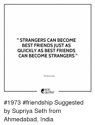 strangers can becobest friends just as quickly as best friends