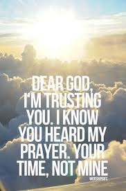 dear god i m trusting you i know you heard my prayer your time