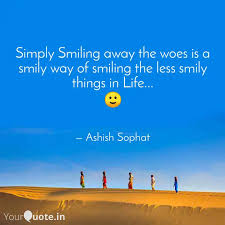 simply smiling away the w quotes writings by ashish sophat