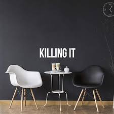 Amazon Com Killing It Inspirational Quote Vinyl Wall Art Decal 5 X 19 Life Quotes Wall Art Sticker Motivational Vinyl Decal Modern Urban Slang Wall Decals Phrases White Kitchen Dining