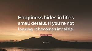 """joyce brothers quote """"happiness hides in life s small details if"""