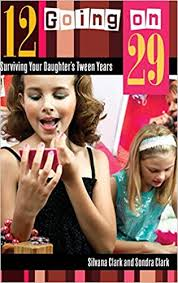 12 Going on 29: Surviving Your Daughter's Tween Years: Amazon.co ...