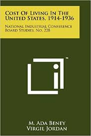 Cost of Living in the United States, 1914-1936: National Industrial  Conference Board Studies, No. 228: Beney, M. Ada, Jordan, Virgil:  9781258254155: Amazon.com: Books