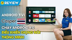 Android Tivi Casper 43 inch: nhập khẩu Thái Lan, Android 9 thông ...