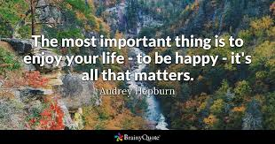 audrey hepburn the most important thing is to enjoy your