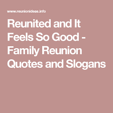 reunited and it feels so good family reunion quotes and slogans