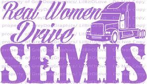 Real Women Drive Semis 18 Wheeler Vinyl Decal By Lilbitolove On Zibbet