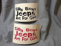 Silly Boys Jeeps Are For Girls Car Truck Suv Vinyl Sticker Decal