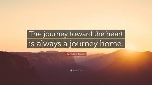 "jennifer james quote ""the journey toward the heart is always a"