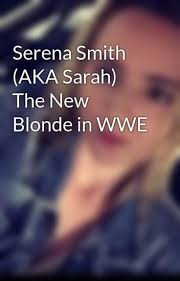 Serena Smith (AKA Sarah) The New Blonde in WWE - annalousie92 - Wattpad